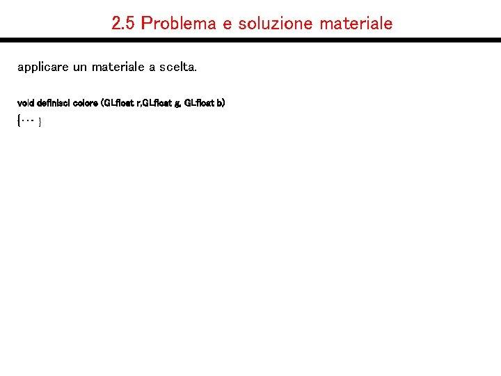 2. 5 Problema e soluzione materiale applicare un materiale a scelta. void definisci colore