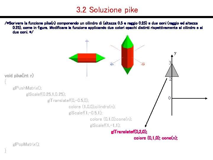3. 2 Soluzione pike /*Scrivere la funzione pike(n) componendo un cilindro di (altezza 0.