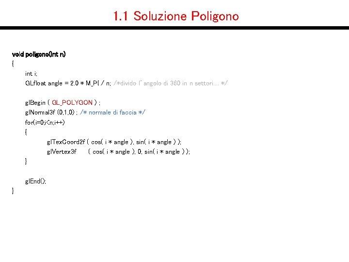 1. 1 Soluzione Poligono void poligono(int n) { int i; GLfloat angle = 2.
