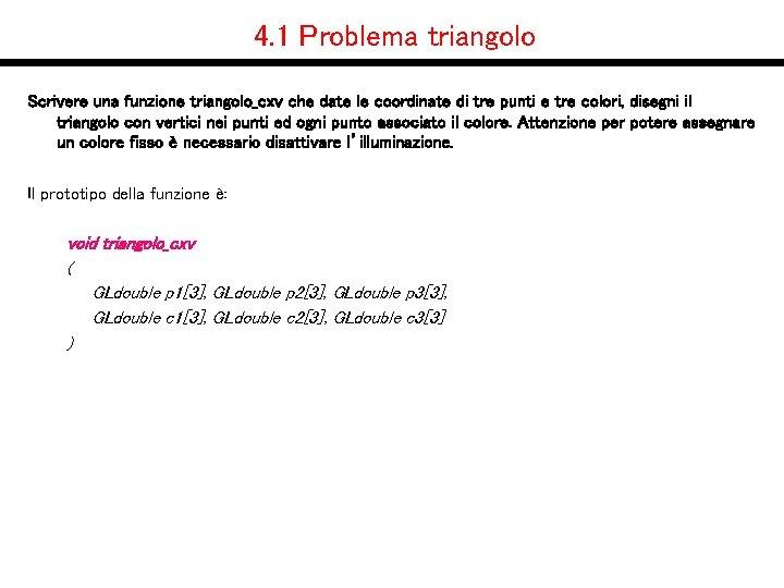 4. 1 Problema triangolo Scrivere una funzione triangolo_cxv che date le coordinate di tre