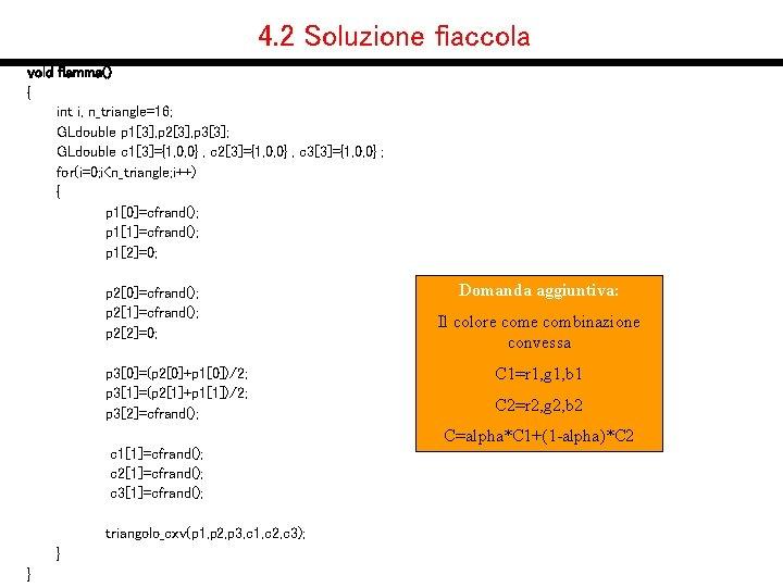 4. 2 Soluzione fiaccola void fiamma() { int i, n_triangle=16; GLdouble p 1[3], p