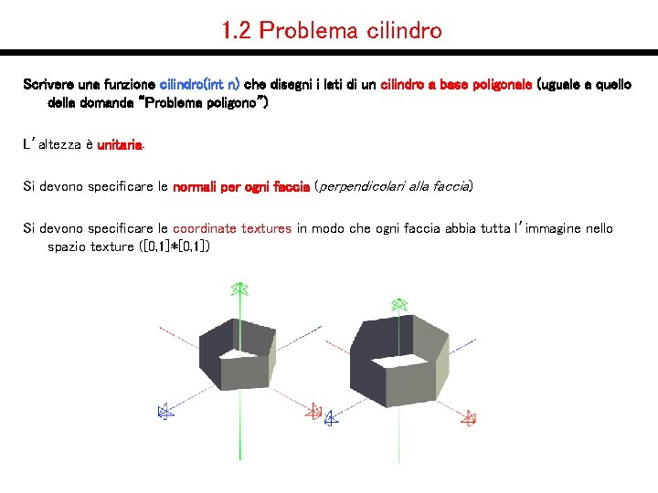 1. 2 Problema cilindro Scrivere una funzione cilindro(int n) che disegni i lati di
