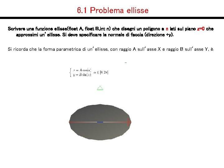 6. 1 Problema ellisse Scrivere una funzione ellisse(float A, float B, int n) che