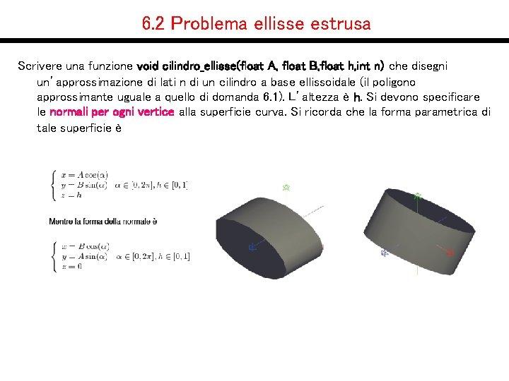 6. 2 Problema ellisse estrusa Scrivere una funzione void cilindro_ellisse(float A, float B, float