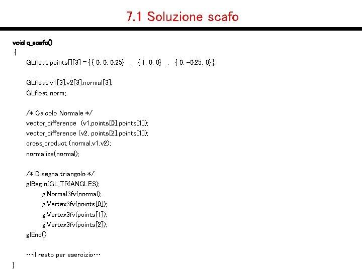 7. 1 Soluzione scafo void q_scafo() { GLfloat points[][3] = { { 0, 0,