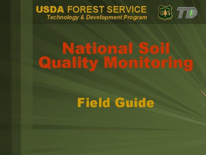 USDA FOREST SERVICE Technology & Development Program National Soil Quality Monitoring Field Guide
