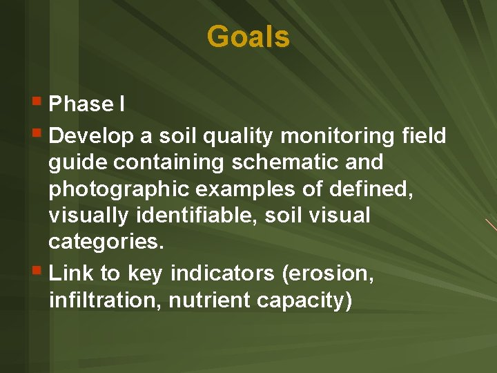 Goals § Phase I § Develop a soil quality monitoring field guide containing schematic