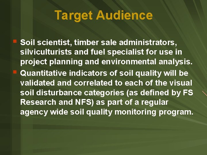 Target Audience § Soil scientist, timber sale administrators, § silviculturists and fuel specialist for