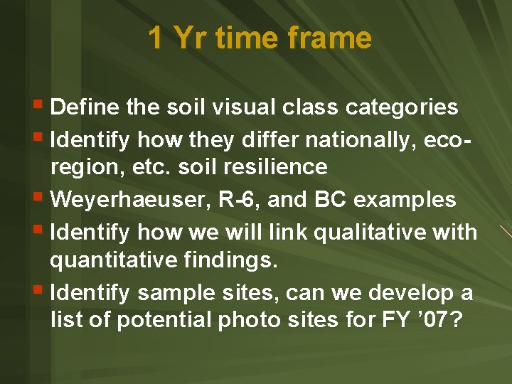 1 Yr time frame § Define the soil visual class categories § Identify how