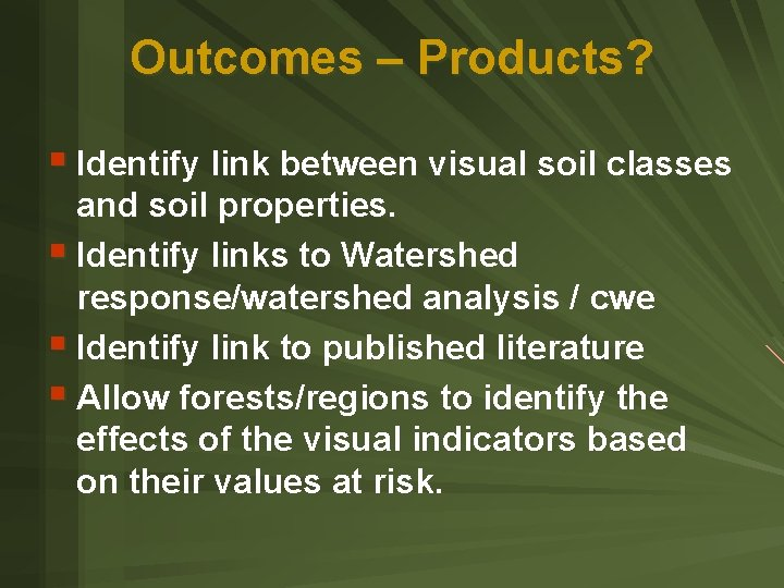Outcomes – Products? § Identify link between visual soil classes and soil properties. §