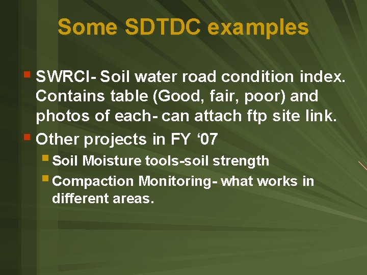 Some SDTDC examples § SWRCI- Soil water road condition index. Contains table (Good, fair,