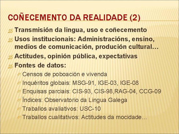 COÑECEMENTO DA REALIDADE (2) Transmisión da lingua, uso e coñecemento Usos institucionais: Administracións, ensino,
