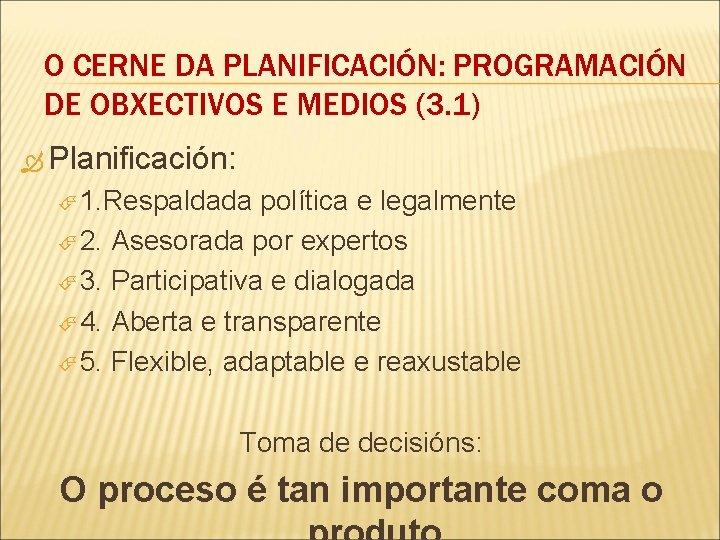 O CERNE DA PLANIFICACIÓN: PROGRAMACIÓN DE OBXECTIVOS E MEDIOS (3. 1) Planificación: 1. Respaldada