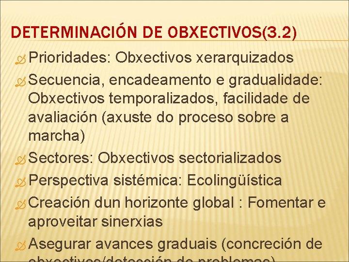 DETERMINACIÓN DE OBXECTIVOS(3. 2) Prioridades: Obxectivos xerarquizados Secuencia, encadeamento e gradualidade: Obxectivos temporalizados, facilidade
