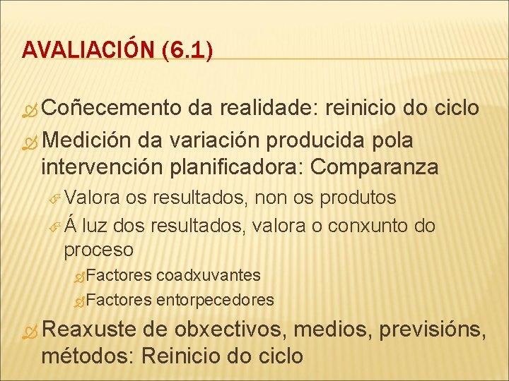 AVALIACIÓN (6. 1) Coñecemento da realidade: reinicio do ciclo Medición da variación producida pola