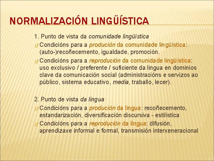 NORMALIZACIÓN LINGÜÍSTICA 1. Punto de vista da comunidade lingüística Condicións para a produción da