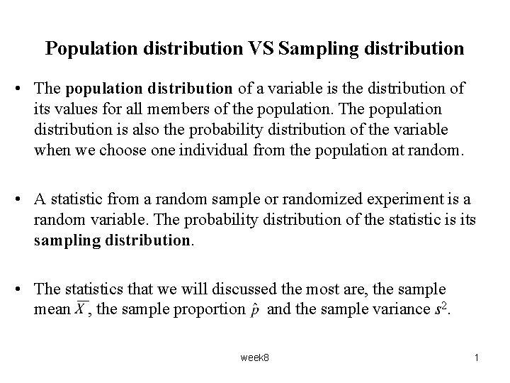 Population distribution VS Sampling distribution • The population distribution of a variable is the