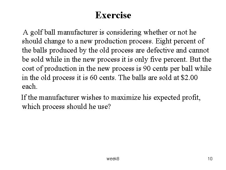Exercise A golf ball manufacturer is considering whether or not he should change to