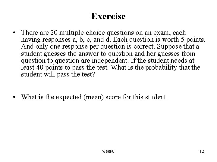 Exercise • There are 20 multiple-choice questions on an exam, each having responses a,