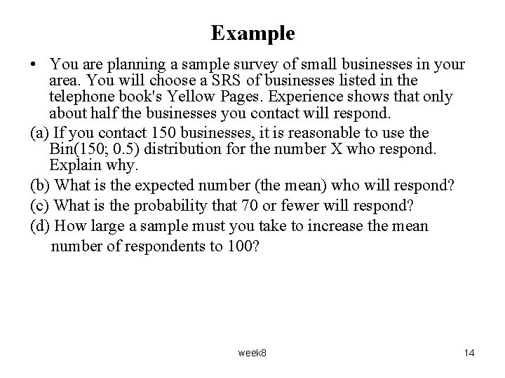 Example • You are planning a sample survey of small businesses in your area.