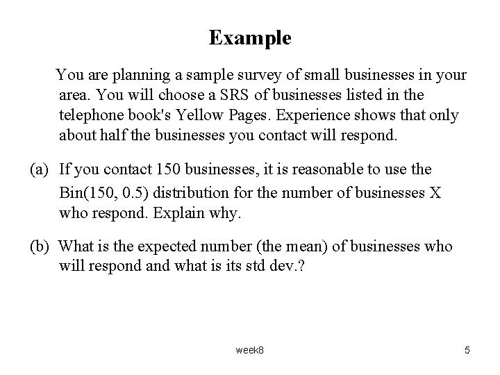 Example You are planning a sample survey of small businesses in your area. You