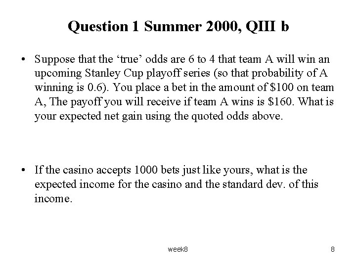 Question 1 Summer 2000, QIII b • Suppose that the 'true' odds are 6