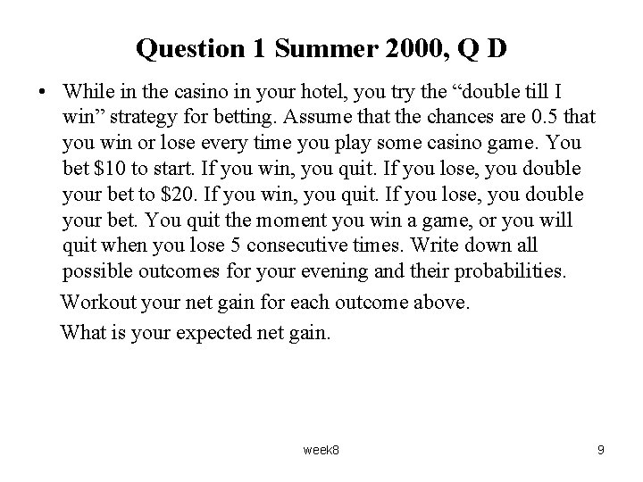 Question 1 Summer 2000, Q D • While in the casino in your hotel,