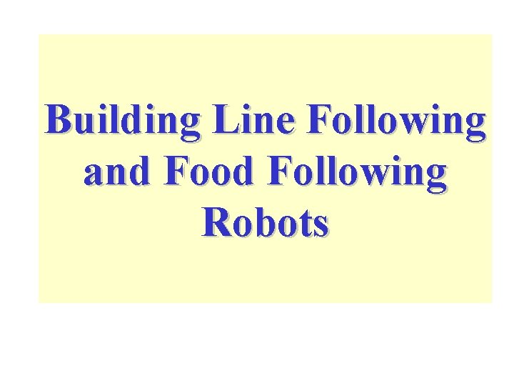 Building Line Following and Food Following Robots
