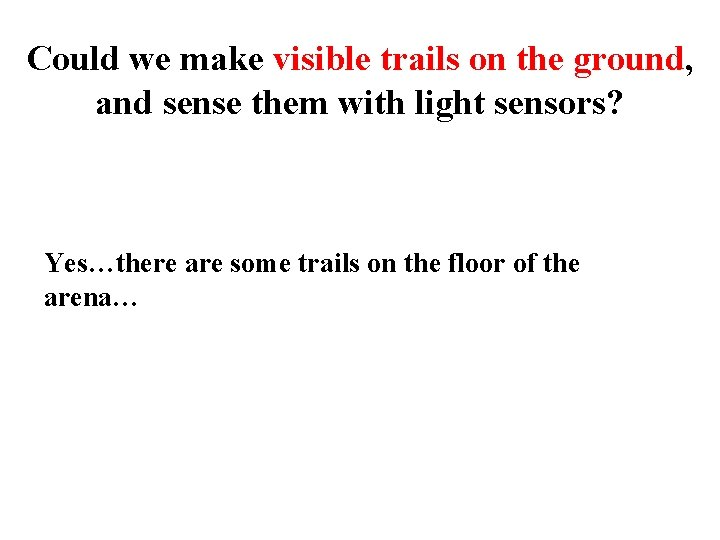 Could we make visible trails on the ground, and sense them with light sensors?