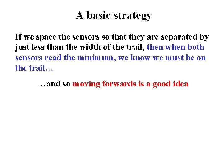 A basic strategy If we space the sensors so that they are separated by