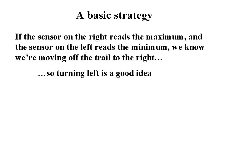 A basic strategy If the sensor on the right reads the maximum, and the