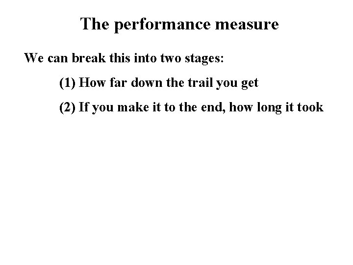 The performance measure We can break this into two stages: (1) How far down