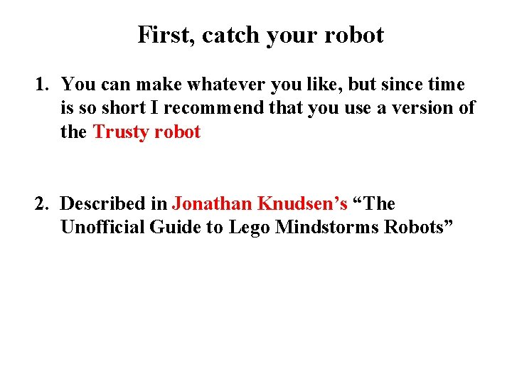 First, catch your robot 1. You can make whatever you like, but since time