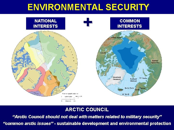 """ENVIRONMENTAL SECURITY NATIONAL INTERESTS + COMMON INTERESTS ARCTIC COUNCIL """"Arctic Council should not deal"""