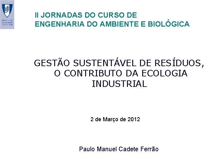 II JORNADAS DO CURSO DE ENGENHARIA DO AMBIENTE E BIOLÓGICA GESTÃO SUSTENTÁVEL DE RESÍDUOS,
