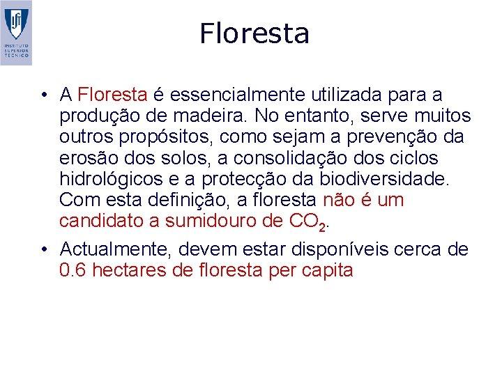 Floresta • A Floresta é essencialmente utilizada para a produção de madeira. No entanto,