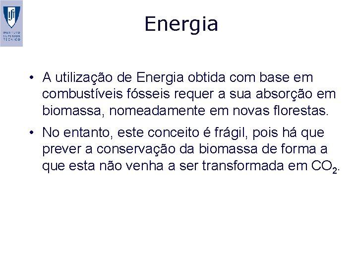 Energia • A utilização de Energia obtida com base em combustíveis fósseis requer a