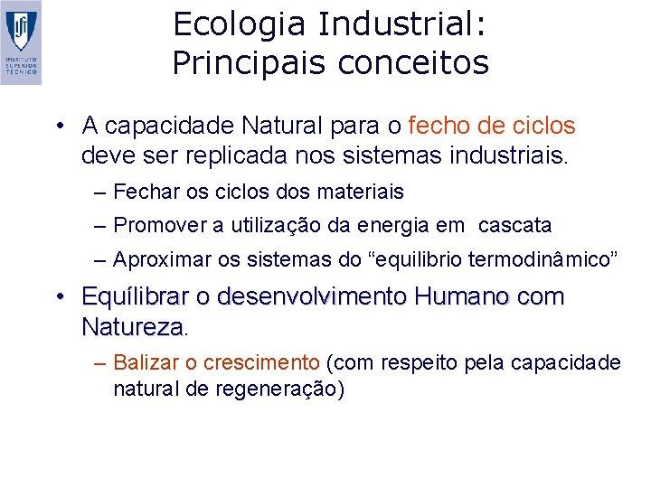 Ecologia Industrial: Principais conceitos • A capacidade Natural para o fecho de ciclos deve