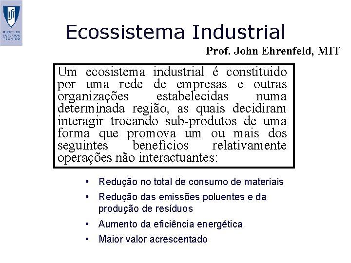 Ecossistema Industrial Prof. John Ehrenfeld, MIT Um ecosistema industrial é constituido por uma rede