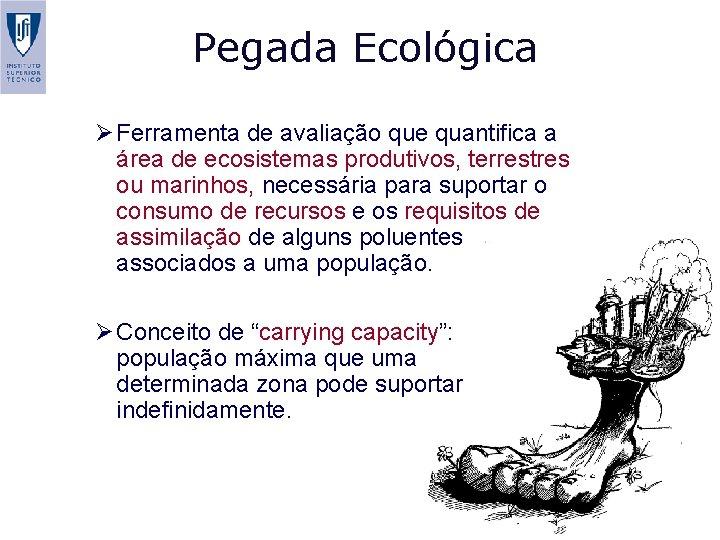 Pegada Ecológica Ø Ferramenta de avaliação que quantifica a área de ecosistemas produtivos, terrestres