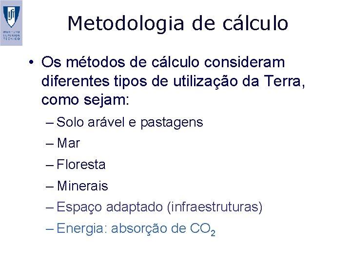 Metodologia de cálculo • Os métodos de cálculo consideram diferentes tipos de utilização da