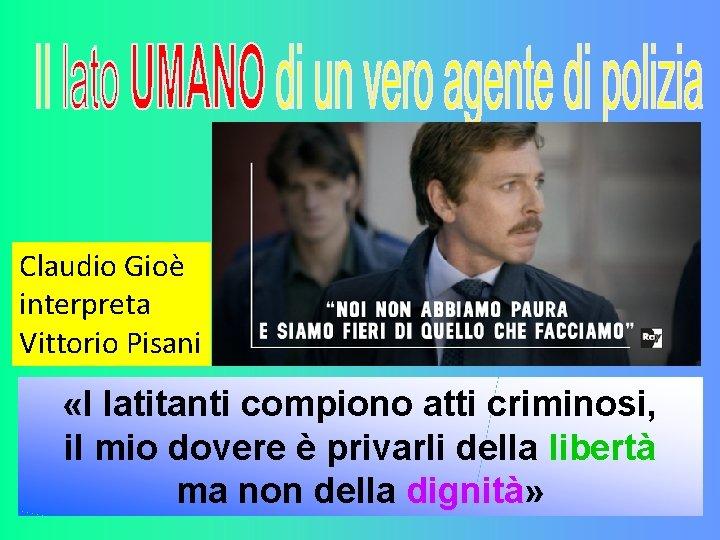 Claudio Gioè interpreta Vittorio Pisani «I latitanti compiono atti criminosi, il mio dovere è