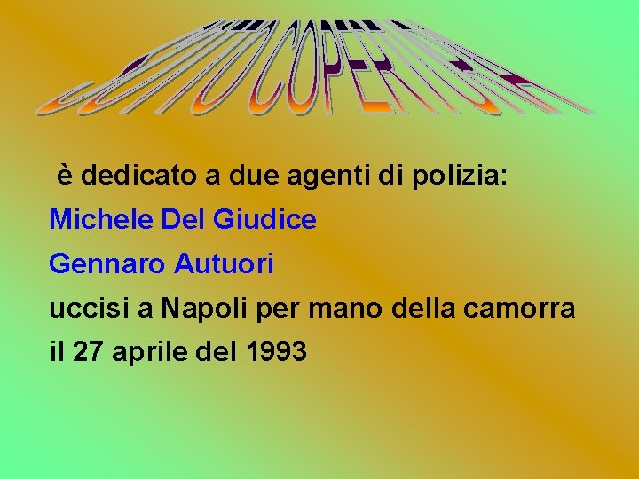 è dedicato a due agenti di polizia: Michele Del Giudice Gennaro Autuori uccisi