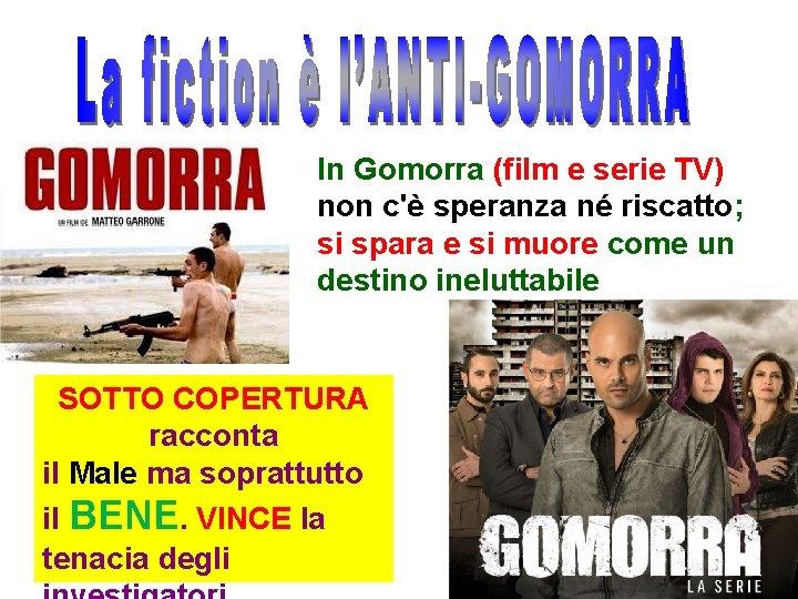 In Gomorra (film e serie TV) non c'è speranza né riscatto; si spara e