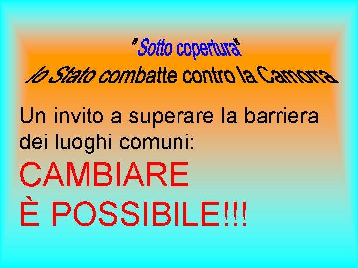 Un invito a superare la barriera dei luoghi comuni: CAMBIARE È POSSIBILE!!!