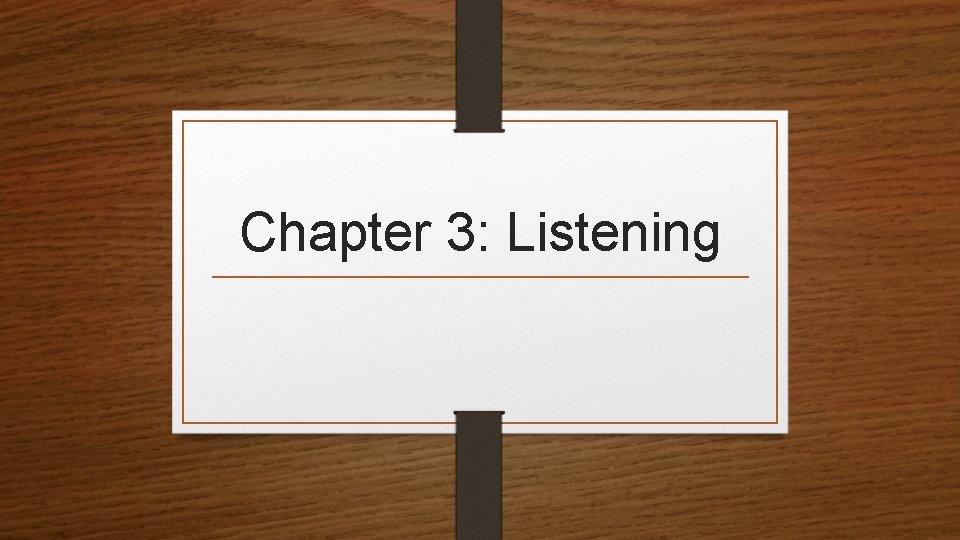 Chapter 3: Listening