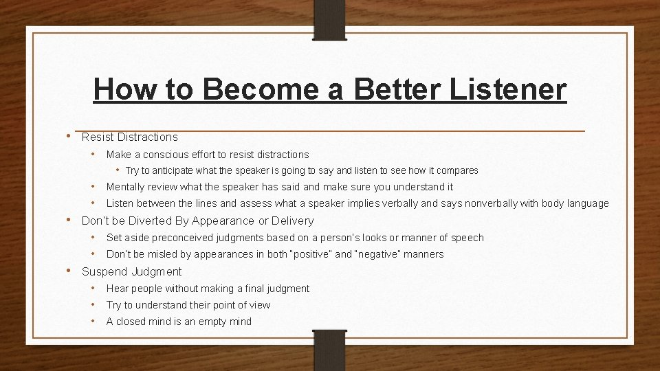 How to Become a Better Listener • Resist Distractions • Make a conscious effort