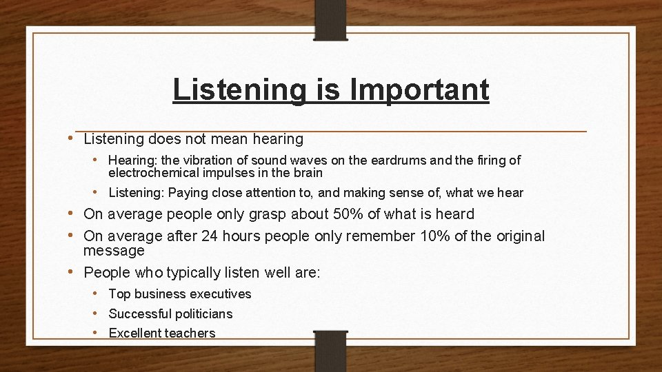 Listening is Important • Listening does not mean hearing • Hearing: the vibration of
