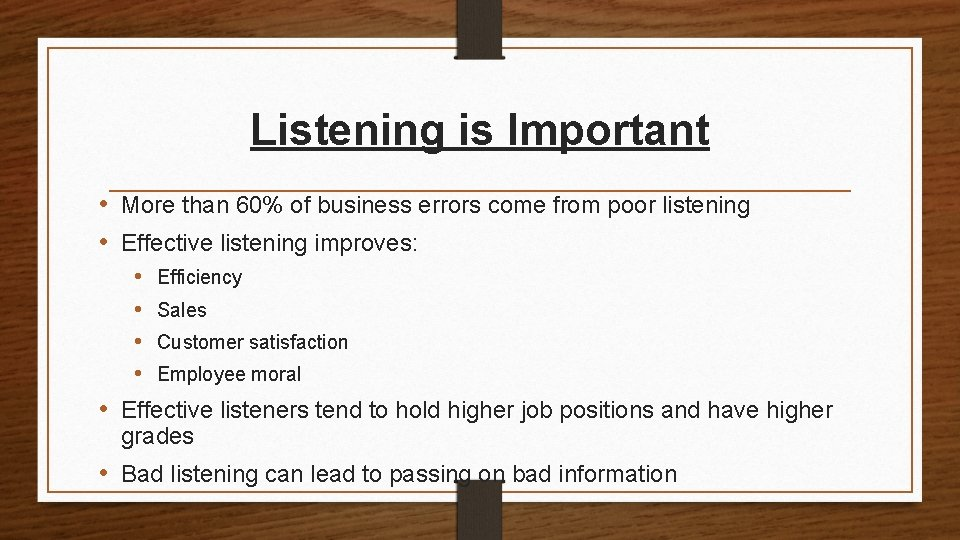 Listening is Important • More than 60% of business errors come from poor listening