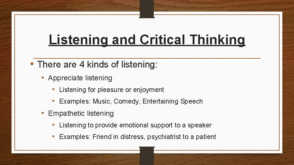 Listening and Critical Thinking • There are 4 kinds of listening: • Appreciate listening